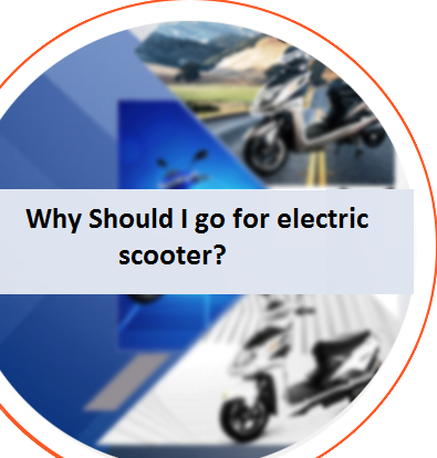 Why Should I go for electric scooter?
