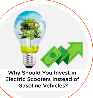 WHY SHOULD YOU INVEST IN ELECTRIC SCOOTERS INSTEAD OF GASOLINE VEHICLES?